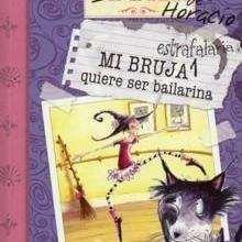 Mi bruja estrafalaria quiere ser bailarina - Lecturas Infantiles - Libros INFANTILES Y JUVENILES - Libros INFANTILES - de 6 a 9 años