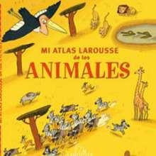 Mi Atlas Larousse de los animales - Lecturas Infantiles - Libros infantiles : LAROUSSE Y VOX