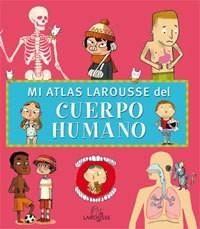 Mi Atlas Larousse del cuerpo humano