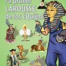 Mi primer Larousse de los ¿quién? - Lecturas Infantiles - Libros infantiles : LAROUSSE Y VOX