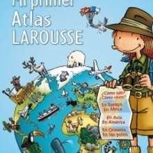Mi primer Atlas Larousse - Lecturas Infantiles - Libros infantiles : LAROUSSE Y VOX
