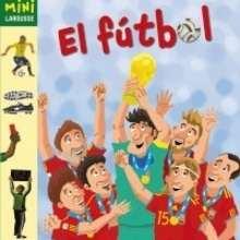 El Fútbol - Lecturas Infantiles - Libros infantiles : LAROUSSE Y VOX
