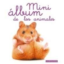 Mini Álbum Larousse de los animales - Lecturas Infantiles - Libros infantiles : LAROUSSE Y VOX