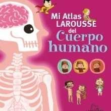Mi Atlas Larousse del cuerpo humano - Lecturas Infantiles - Libros infantiles : LAROUSSE Y VOX