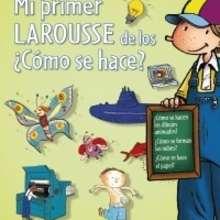 Mi primer Larousse de los ¿Cómo se hace? - Lecturas Infantiles - Libros infantiles : LAROUSSE Y VOX