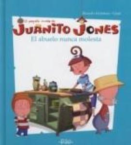 Juanito Jones : El abuelo nunca molesta - Lecturas Infantiles - Libros INFANTILES Y JUVENILES - Libros INFANTILES - de 6 a 9 años