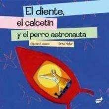 Diente, calcetin y el perro astronauta - Lecturas Infantiles - Libros INFANTILES Y JUVENILES - Libros INFANTILES - de 0 a 5 años