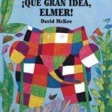 ¡Qué gran idea Elmer! - Lecturas Infantiles - Libros INFANTILES Y JUVENILES - Libros INFANTILES - de 0 a 5 años