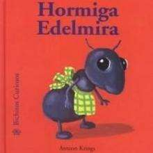 Bichitos curiosos : Hormiga Edelmira - Lecturas Infantiles - Libros INFANTILES Y JUVENILES - Libros INFANTILES - de 0 a 5 aos